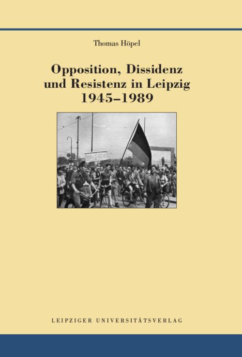 Compte rendu : Thomas Höpel, Opposition, Dissidence et «Resistenz» à Leipzig, 1945-1989