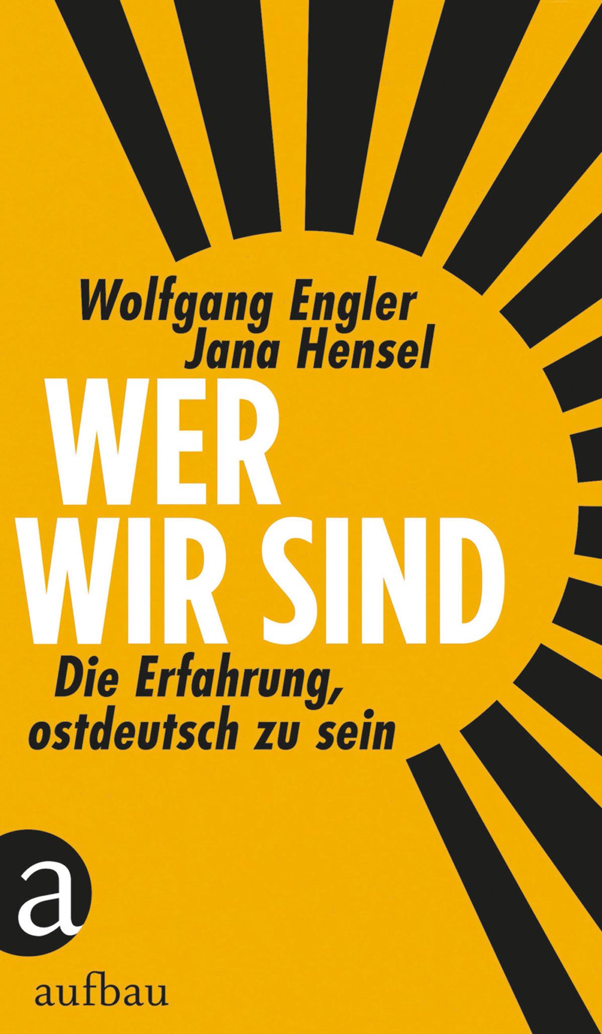 Compte rendu. Wolfgang Engler – Jana Hensel. Wer wir sind. Die Erfahrung, ostdeutsch zu sein.