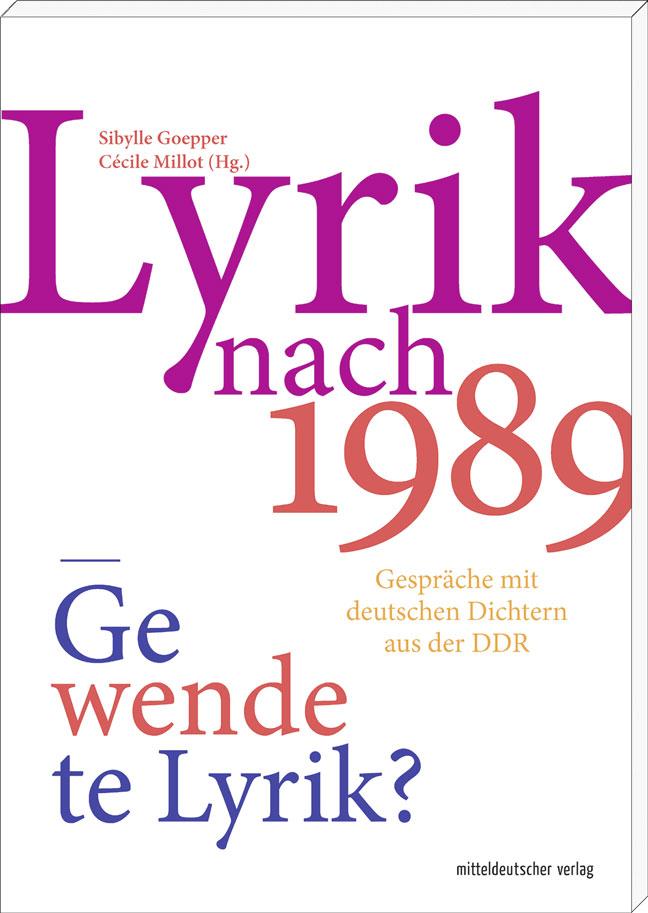 Compte rendu : Poètes de RDA – Sibylle Goepper et Cécile Millot (éds.), Lyrik nach  1989. Gewendete Lyrik? Gespräche mit deutschen Dichtern aus der DDR, mitteldeutscher verlag, 2016.